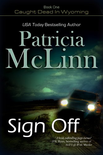 EBOOK HUNTER: WE Hunt For Books So YOU Don't Have To! -- A HotZippy Website: Today's Readers For Tomorrow's Bestsellers! © -- EBOOK HUNTER proudly presents: Sign Off (the Caught Dead in Wyoming Series)by Patricia McLinn!