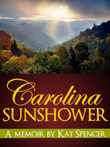 EBOOK HUNTER: WE Hunt For Books So YOU Don't Have To! -- A HotZippy Website: Today's Readers For Tomorrow's Bestsellers! © -- EBOOK HUNTER proudly presents: Carolina Sunshowerby Kat Spencer!
