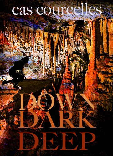 Down Dark Deep by Cas Courcelles