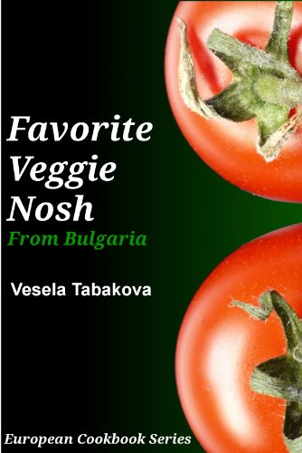 EBOOK HUNTER: WE Hunt For Books So YOU Don't Have To! -- A HotZippy Website: Today's Readers For Tomorrow's Bestsellers! © -- EBOOK HUNTER proudly presents: Favorite Veggie Nosh from Bulgaria: Easy and Delicious Vegetarian Breakfast, Lunch and Dinner Recipes Everyone Will Love (European Cookbook Series 1)by Vesela Tabakova!