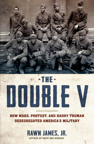 The Double V: How Wars, Protest, and Harry Truman Desegregated America's Military by Rawn James Jr.