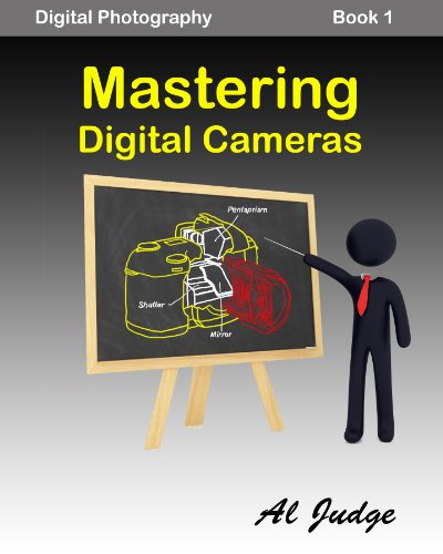 Mastering Digital Cameras: An Illustrated Guidebook (Digital Photography 1) by Al Judge