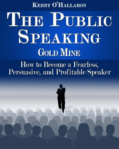 The Public Speaking Gold Mine by Kerry O'Hallaron