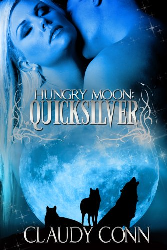 EBOOK HUNTER: WE Hunt For Books So YOU Don't Have To! -- A HotZippy Website: Today's Readers For Tomorrow's Bestsellers! © -- EBOOK HUNTER proudly presents: Hungry Moon-Quicksilverby Claudy Conn!