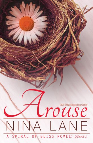 EBOOK HUNTER: WE Hunt For Books So YOU Don't Have To! -- A HotZippy Website: Today's Readers For Tomorrow's Bestsellers! © -- EBOOK HUNTER proudly presents: Arouse: A Spiral of Bliss Novel (Book One)by Nina Lane!