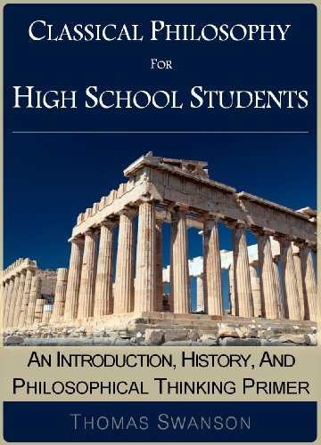 EBOOK HUNTER: WE Hunt For Books So YOU Don't Have To! -- A HotZippy Website: Today's Readers For Tomorrow's Bestsellers! © -- EBOOK HUNTER proudly presents: Classical Philosophy For High School Students: An Introduction, History, And Philosophical Thinking Primerby Thomas Swanson!