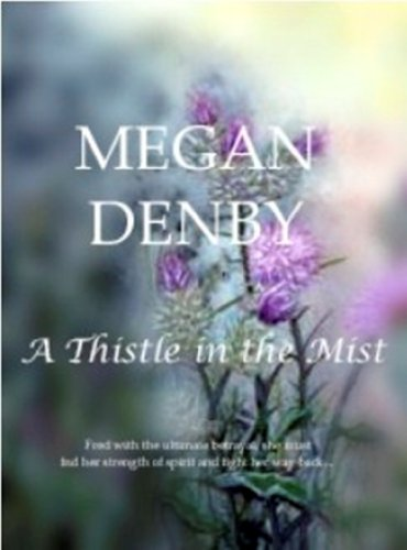 EBOOK HUNTER: WE Hunt For Books So YOU Don't Have To! -- A HotZippy Website: Today's Readers For Tomorrow's Bestsellers! © -- EBOOK HUNTER proudly presents: A Thistle in the Mistby Megan Denby!