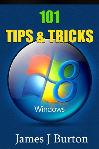101 Windows 8 TIps and Tricks Made Simple: Special Edition by James J Burton