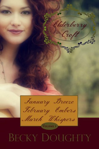Elderberry Croft: Volume 1: January Breeze, February Embers, March Whispers by Becky Doughty