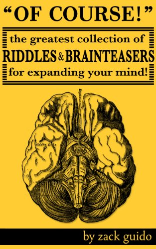 EBOOK HUNTER: WE Hunt For Books So YOU Don't Have To! -- A HotZippy Website: Today's Readers For Tomorrow's Bestsellers! © -- EBOOK HUNTER proudly presents: Of Course! The Greatest Collection of Riddles & Brain Teasers For Expanding Your Mindby Zack Guido!