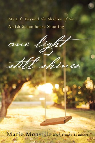 One Light Still Shines: My Life Beyond the Shadow of the Amish Schoolhouse Shooting by Marie Monville
