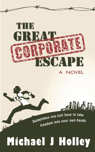 The Great Corporate Escape by Michael J Holley