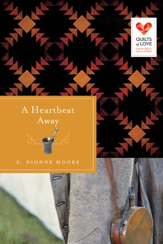 A Heartbeat Away: Quilts of Love Series by S. Dionne Moore