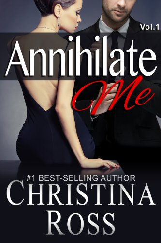 EBOOK HUNTER: WE Hunt For Books So YOU Don't Have To! -- A HotZippy Website: Today's Readers For Tomorrow's Bestsellers! © -- EBOOK HUNTER proudly presents: Annihilate Me (Vol. 1) (The Annihilate Me Series)by Christina Ross!