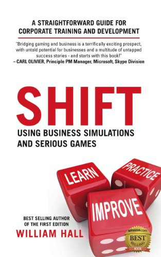 Shift: Using Business Simulations and Serious Games: A Straightforward Guide for Corporate Training and Development by William Hall