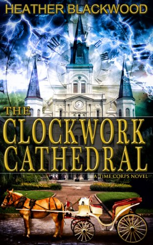 EBOOK HUNTER: WE Hunt For Books So YOU Don't Have To! -- A HotZippy Website: Today's Readers For Tomorrow's Bestsellers! © -- EBOOK HUNTER proudly presents: The Clockwork Cathedral (The Time Corps Chronicles, Book 1)by Heather Blackwood!