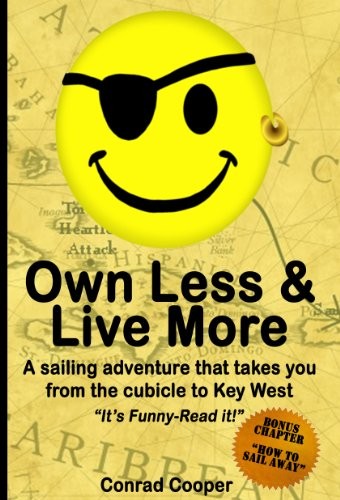 Own Less & Live More: a sailing adventure that takes you from the cubicle to Key West by Conrad Cooper