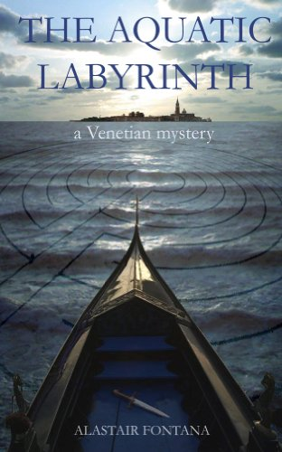 EBOOK HUNTER: WE Hunt For Books So YOU Don't Have To! -- A HotZippy Website: Today's Readers For Tomorrow's Bestsellers! © -- EBOOK HUNTER proudly presents: The Aquatic Labyrinth: a Venetian mysteryby Alastair Fontana!
