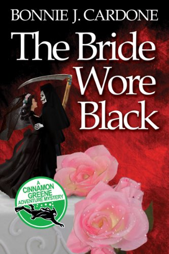 The Bride Wore Black (Cinnamon Greene Adventure Mysteries Book 1) by Bonnie Cardone