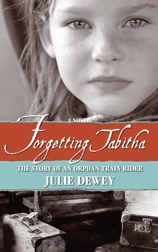 Forgetting Tabitha the Story of an Orphan Train Rider by Julie Dewey