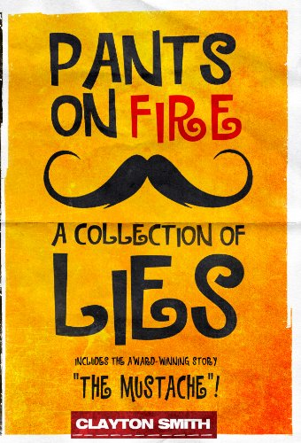 Pants on Fire: A Collection of Lies by Clayton Smith