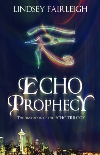 EBOOK HUNTER: WE Hunt For Books So YOU Don't Have To! -- A HotZippy Website: Today's Readers For Tomorrow's Bestsellers! © -- EBOOK HUNTER proudly presents: Echo Prophecy (Echo Trilogy, #1)by Lindsey Fairleigh!
