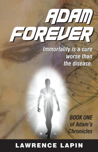 EBOOK HUNTER: WE Hunt For Books So YOU Don't Have To! -- A HotZippy Website: Today's Readers For Tomorrow's Bestsellers! © -- EBOOK HUNTER proudly presents: Adam... Forever (Adam's Chronicles Book 1)by Lawrence Lapin!