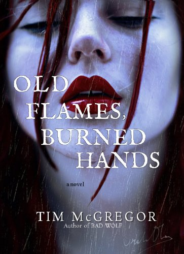 EBOOK HUNTER: WE Hunt For Books So YOU Don't Have To! -- A HotZippy Website: Today's Readers For Tomorrow's Bestsellers! © -- EBOOK HUNTER proudly presents: Old Flames, Burned Handsby Tim McGregor!