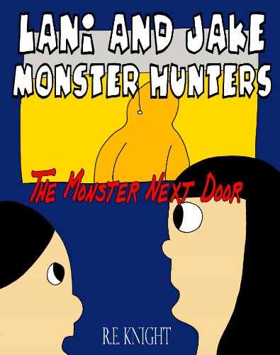 EBOOK HUNTER: WE Hunt For Books So YOU Don't Have To! -- A HotZippy Website: Today's Readers For Tomorrow's Bestsellers! © -- EBOOK HUNTER proudly presents: Lani and Jake - Monster Hunters - The Monster Next Doorby R. E. Knight!