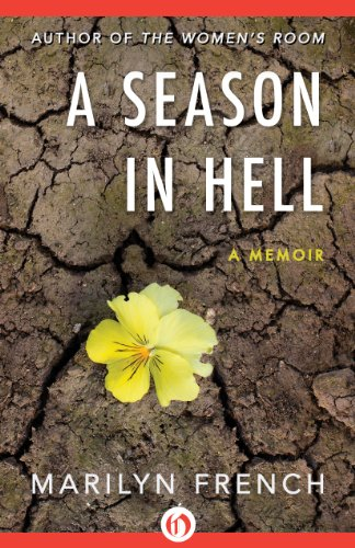 EBOOK HUNTER: WE Hunt For Books So YOU Don't Have To! -- A HotZippy Website: Today's Readers For Tomorrow's Bestsellers! © -- EBOOK HUNTER proudly presents: A Season in Hell: A Memoirby Marilyn French!