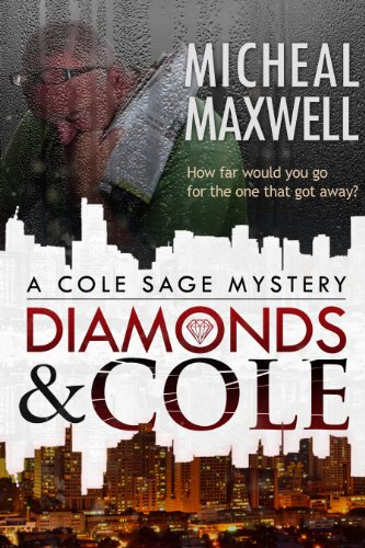 EBOOK HUNTER: WE Hunt For Books So YOU Don't Have To! -- A HotZippy Website: Today's Readers For Tomorrow's Bestsellers! © -- EBOOK HUNTER proudly presents: Diamonds and Cole: A Cole Sage Mystery ((A Hard Boiled Detective Series of Mystery and Suspense) Book 1)by Micheal Maxwell!