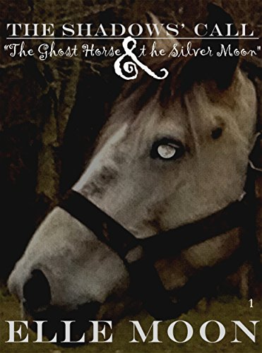 EBOOK HUNTER: WE Hunt For Books So YOU Don't Have To! -- A HotZippy Website: Today's Readers For Tomorrow's Bestsellers! © -- EBOOK HUNTER proudly presents: The Shadows' Call: The Ghost Horse and the Silver Moon (The Shadows' Call Series Book 1)by Elle Moon!