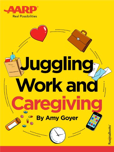 AARP's Juggling Work and Caregiving by Amy Goyer