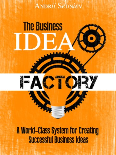 EBOOK HUNTER: WE Hunt For Books So YOU Don't Have To! -- A HotZippy Website: Today's Readers For Tomorrow's Bestsellers! © -- EBOOK HUNTER proudly presents: The Business Idea Factory: A World-Class System for Creating Successful Business Ideasby Andrii Sedniev!