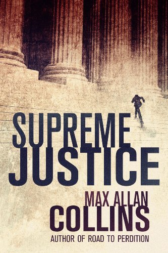 EBOOK HUNTER: WE Hunt For Books So YOU Don't Have To! -- A HotZippy Website: Today's Readers For Tomorrow's Bestsellers! © -- EBOOK HUNTER proudly presents: Supreme Justiceby Max Allan Collins!