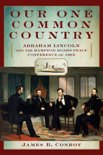 EBOOK HUNTER: WE Hunt For Books So YOU Don't Have To! -- A HotZippy Website: Today's Readers For Tomorrow's Bestsellers! © -- EBOOK HUNTER proudly presents: Our One Common Country: Abraham Lincoln and the Hampton Roads Peace Conference of 1865by James B. Conroy!