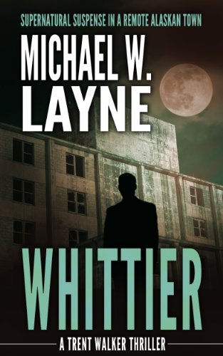 EBOOK HUNTER: WE Hunt For Books So YOU Don't Have To! -- A HotZippy Website: Today's Readers For Tomorrow's Bestsellers! © -- EBOOK HUNTER proudly presents: Whittier (A Trent Walker Thriller Book 1)by Michael W. Layne!