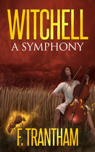EBOOK HUNTER: WE Hunt For Books So YOU Don't Have To! -- A HotZippy Website: Today's Readers For Tomorrow's Bestsellers! © -- EBOOK HUNTER proudly presents: Witchell: A Symphonyby F. Trantham!