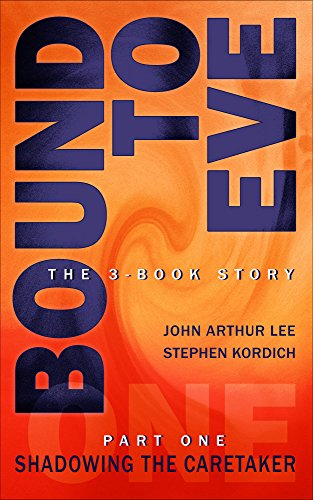 EBOOK HUNTER: WE Hunt For Books So YOU Don't Have To! -- A HotZippy Website: Today's Readers For Tomorrow's Bestsellers! © -- EBOOK HUNTER proudly presents: Bound to Eve, Part One: Shadowing the Caretakerby John Arthur Lee!