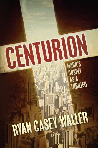 EBOOK HUNTER: WE Hunt For Books So YOU Don't Have To! -- A HotZippy Website: Today's Readers For Tomorrow's Bestsellers! © -- EBOOK HUNTER proudly presents: Centurion: Mark's Gospel as a Thrillerby Ryan Casey Waller!