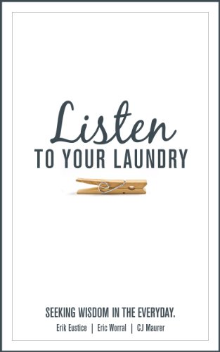 Listen to Your Laundry: Seeking wisdom in the everyday. by Erik Eustice