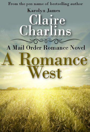 A Romance West (A Mail Order Romance Novel) by Claire Charlins