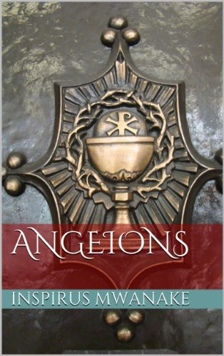 EBOOK HUNTER: WE Hunt For Books So YOU Don't Have To! -- A HotZippy Website: Today's Readers For Tomorrow's Bestsellers! © -- EBOOK HUNTER proudly presents: Angeions (The Angeions Series Book 1)by Inspirus Mwanake!