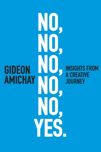 No, No, No, No, No, Yes. Insights From a Creative Journey: Motivation & Self-Improvement (Creative & Innovation series Book 1) by Gideon Amichay