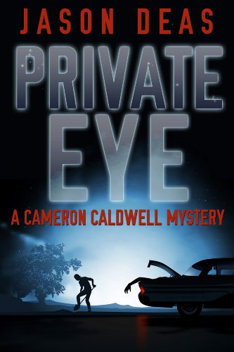 EBOOK HUNTER: WE Hunt For Books So YOU Don't Have To! -- A HotZippy Website: Today's Readers For Tomorrow's Bestsellers! © -- EBOOK HUNTER proudly presents: Private Eye: Cameron Caldwell Mysteryby Jason Deas!