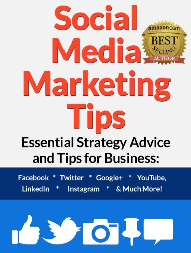 Social Media Marketing Tips: Essential Strategy Advice and Tips for Business: Facebook, Twitter, Google+, YouTube, LinkedIn, Instagram and Much More! by Steve Walker