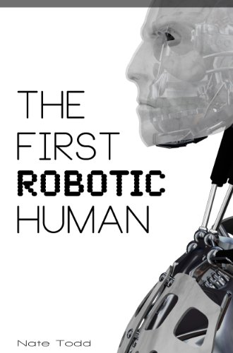 EBOOK HUNTER: WE Hunt For Books So YOU Don't Have To! -- A HotZippy Website: Today's Readers For Tomorrow's Bestsellers! © -- EBOOK HUNTER proudly presents: The First Robotic Humanby Nate Todd!