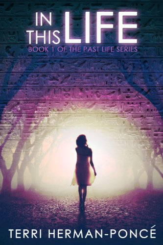 In This Life: Book 1 of the Past Life Series by Terri Herman-Poncé