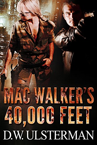 EBOOK HUNTER: WE Hunt For Books So YOU Don't Have To! -- A HotZippy Website: Today's Readers For Tomorrow's Bestsellers! © -- EBOOK HUNTER proudly presents: MAC WALKER'S 40,000 FEET: Mac Walker #1by D.W. Ulsterman!