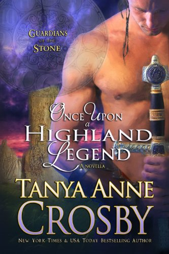 Once Upon a Highland Legend: A Novella (Guardians of the Stone) by Tanya Anne Crosby